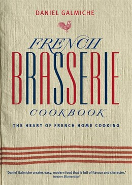 Book French Brasserie Cookbook: The Heart of French Home Cooking by Daniel Galmiche