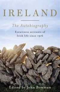 Penguin Classics Ireland: The Autobiography: Eyewitness Accounts Of Irish Life Since 1916