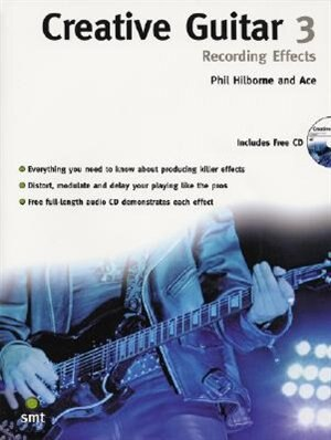 Creative Guitar 3: Recording Effects by Phil Hilborne