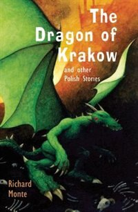 The Dragon Of Krakow: And Other Polish Stories by Richard Monte