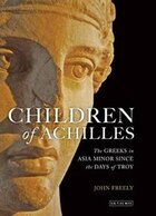 Children of Achilles: The Greeks in Asia Minor since the Days of Troy