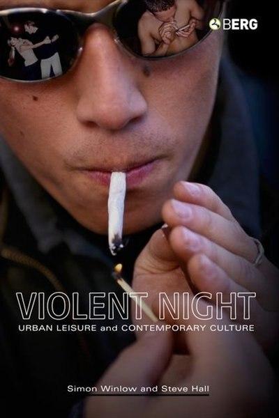 Violent Night: Urban Leisure and Contemporary Culture de Simon Winlow