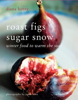 Book Roast Figs Sugar Snow: Winter Food To Warm The Soul by Diane Henry