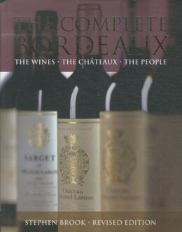 Book The Complete Bordeaux: The Wines The Chã¢teaux The People by Stephen Brook