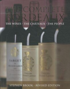 The Complete Bordeaux: The Wines The Chã¢teaux The People