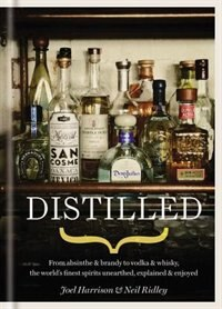 Distilled: From Absinthe & Brandy To Vodka & Whisky, The World's Finest Artisan Spirits Unearthed…