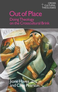 Out of Place: Doing Theology On The Crosscultural Brink