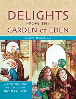 Book Delights from the Garden of Eden: A Cookbook and History of the Iraqi Cuisine by Nawal Nasrallah