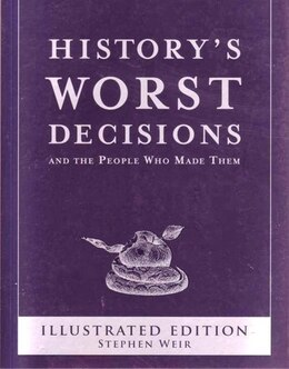 Book Historys Worst Decisions by Stephen Weir