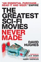 The Greatest Sci-fi Movies Never Made (Fully Revised and Updated Edition)