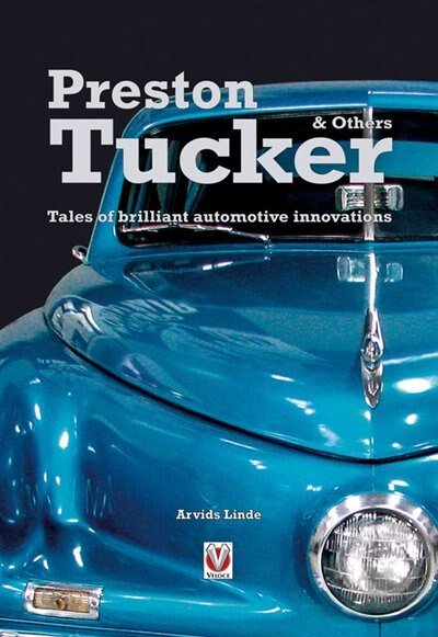 Preston Tucker & Others: Tales of Brilliant Automotive Innovations by Arvid Linde