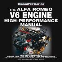 The Alfa Romeo V6 Engine High-performance Manual: Covers GTV6, 75 & 164 2.5 & 3 litre engines…