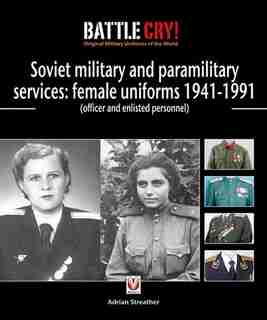 Soviet Military And Paramilitary Services: Female Uniforms 1941-1991: (officer And Enlisted Personnel) by Adrian Streather