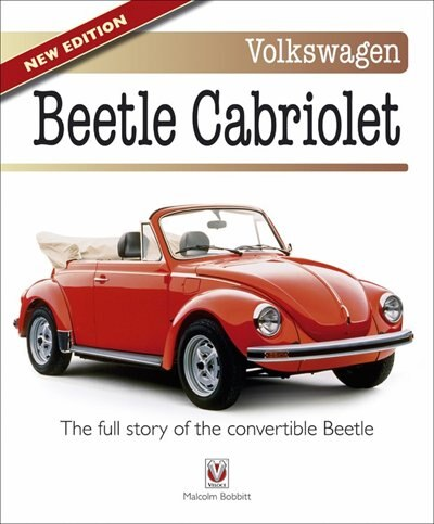 Volkswagen Beetle Cabriolet: The Full Story of the Convertible Beetle by Malcolm Bobbitt