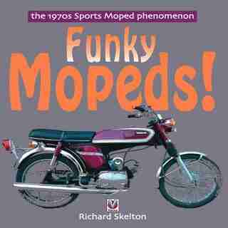 Funky Mopeds!: The 1970s Sports Moped phenomenon by Richard Skelton