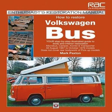 How To Restore Volkswagen (bay Window) Bus: Your Step-by-step Illustrated Guide To Body And Interior Restoration by Mark Paxton