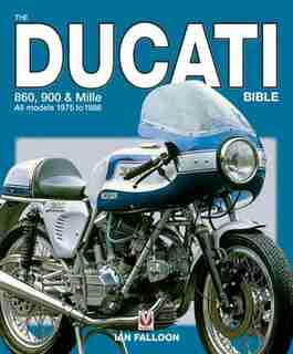 The Ducati Bible: 860, 900 & Mille All models 1975 to 1986 by Ian Falloon