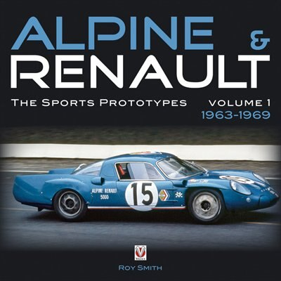Alpine & Renault: The Sports Prototypes 1963 to 1969 by Roy Smith