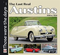 The Last Real Austins: 1946 TO 1959