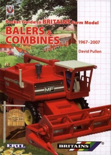 Britains Farm Model Balers & Combines 1967 to 2007: Pocket Guide by David Pullen