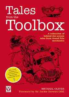 Tales from the Toolbox: A Collection of Behind-the-Scenes Tales from Grand Prix Mechanics by Michael Oliver