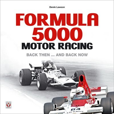 Formula 5000 Motor Racing: Back Then... And Back Now by Derek Lawson