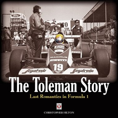 The Toleman Story: The Last Romantics in Formula 1 by Christopher Hilton