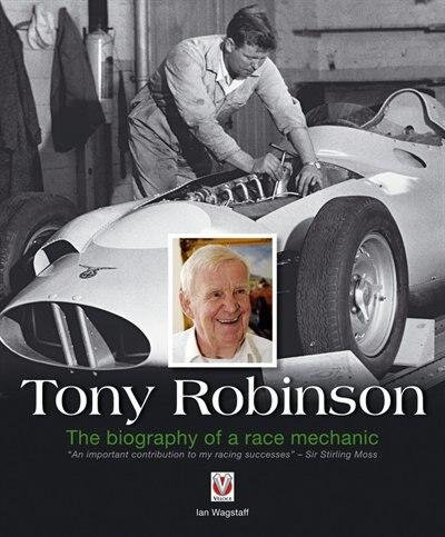 Tony Robinson: The Biography Of A Race Mechanic by Ian Wagstaff