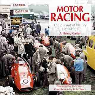 Motor Racing: The Pursuit of Victory 1930-1962 by Anthony Carter