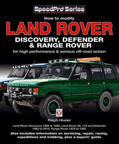 Land Rover Discovery, Defender & Range Rover: How to Modify for High Performance & Serious Off-road Action by Ralph Hosier