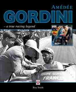 Amedee Gordini: A True Racing Legend by Roy Smith
