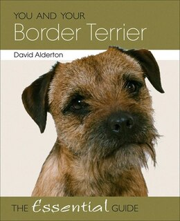Book You and Your Border Terrier: The Essential Guide by David Alderton