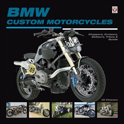 BMW Custom Motorcycles: Choppers, Cruisers, Bobbers, Trikes & Quads by Uli Cloesen