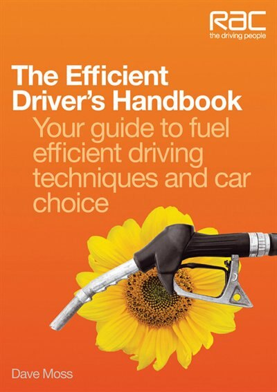 The Efficient Driver's Handbook: Your Guide to Fuel Efficient Driving Techniques and Car Choice by Dave Moss