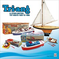 Tri-ang & Other British Toy Boats 1920 to 1960: A Pictorial Tribute