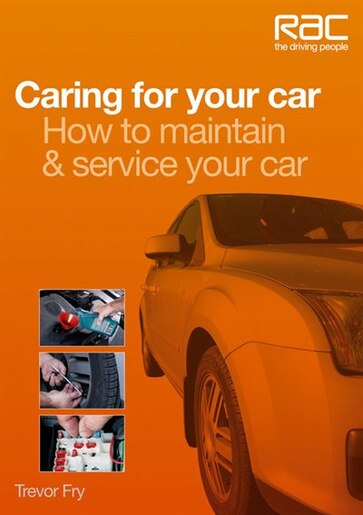 Caring for Your Car: How to Maintain & Service Your Car by Trevor Fry