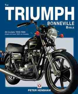 The Triumph Bonneville Bible: All Models 1959-1983 (does Not Cover 2001 On Models) by Peter Henshaw