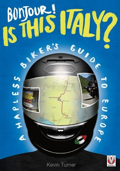 Bonjour - Is This Italy?: A Hapless Biker's Guide To Europe by Kevin Turner