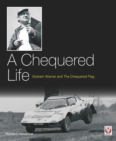 A Chequered Life: Graham Warner And The Chequered Flag by Richard Heseltine