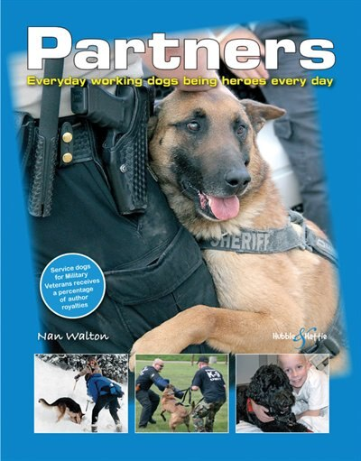 Partners: Everyday Working Dogs Being Heroes Every Day by Nan Walton