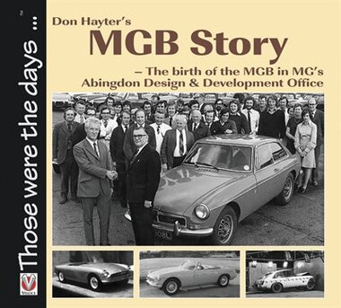 Don Hayter's Mgb Story: The Birth Of The Mgb In Mg's Abingdon Design & Development Office by Don Hayter