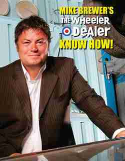 Mike Brewer's The Wheeler Dealer  Know How! by Mike Brewer
