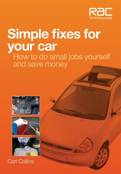 Simple Fixes For Your Car: How To Do Small Jobs Yourself And Save Money by Carl Collins