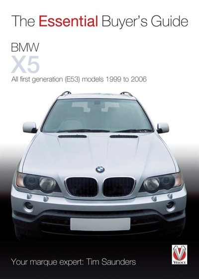 Bmw X5: The Essential Buyer's Guide: All First Generation (e53) Models 1999 To 2006 by Tim Saunders