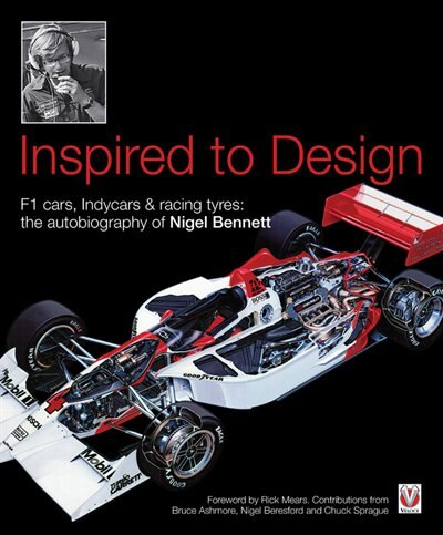 Inspired To Design: F1 Cars, Indycars & Racing Tyres: The Autobiography Of Nigel Bennett by Nigel Bennett