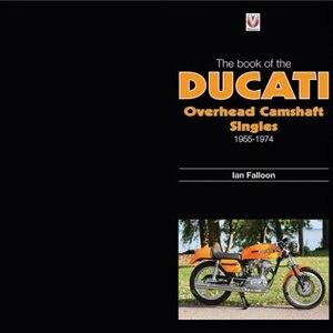 The Book Of Ducati Overhead Camshaft Singles: 1955-1974 by Ian Falloon