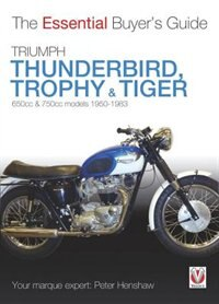 Triumph Thunderbird, Trophy & Tiger: 650cc & 750cc Models: 1950-1983 by Peter Henshaw