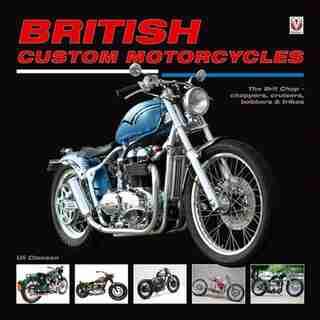 British Custom Motorcycles: The Brit Chop - Choppers, Cruisers, Bobbers & Trikes by Uli Cloesen