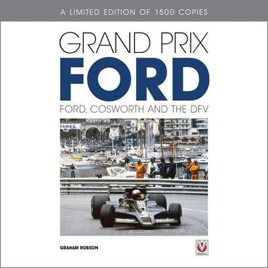 Grand Prix Ford - Limited Edition: Ford, Cosworth And The Dfv by Graham Robson