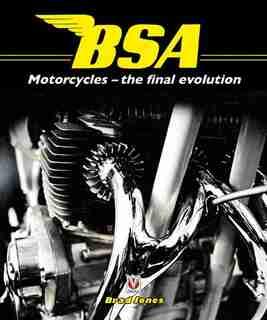 Bsa Motorcycles: The Final Evolution by Brad Jones